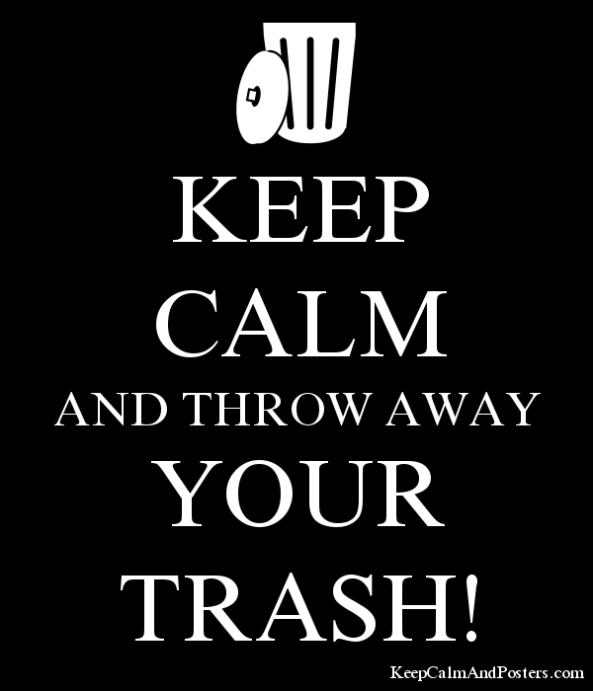 5647764_keep_calm_and_throw_away_your_trash